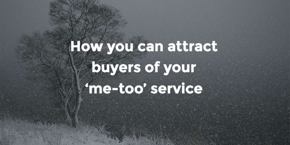 #56 How you can attract buyers of your 'me-too' service