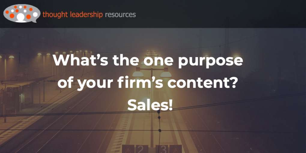 What's the one purpose of your firm's content? Sales