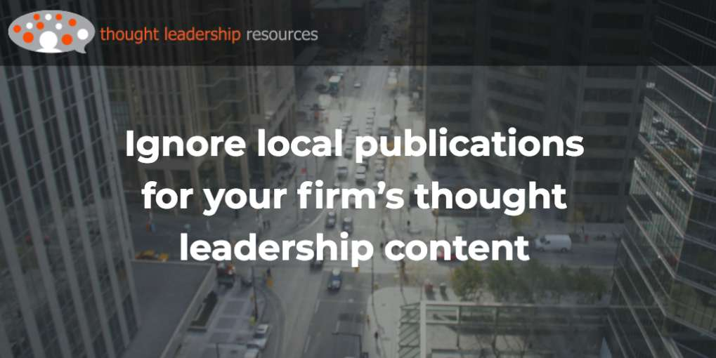 #107 Ignore local publications for your firm's thought leadership content