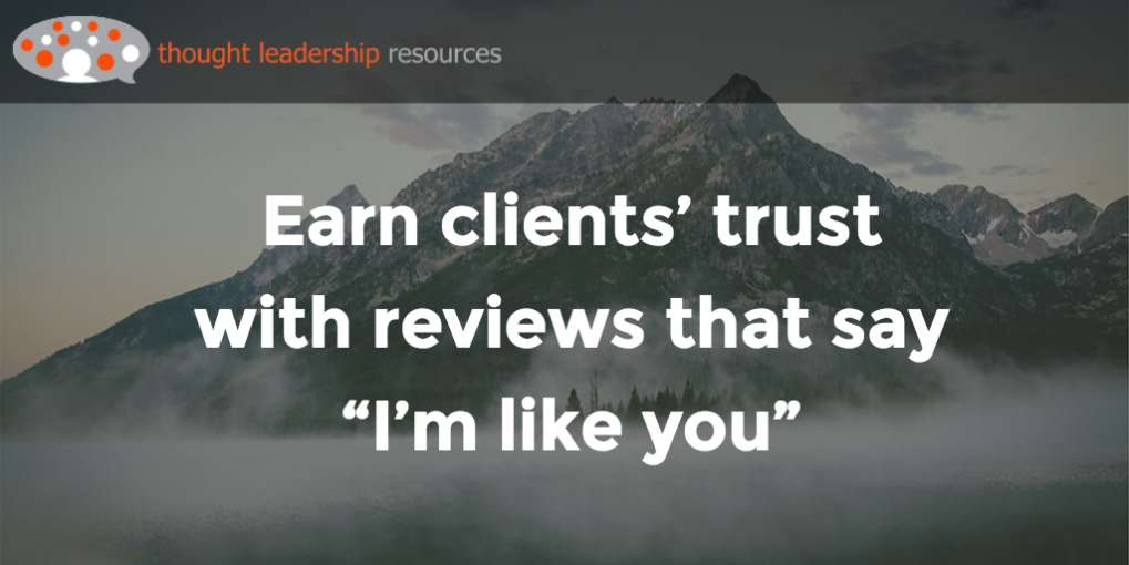"#69 Earn clients' trust with reviews that say ""I'm like you"""