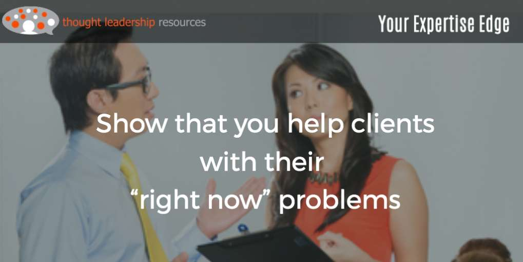 "#83 Show that you help clients with their ""right now"" problems"