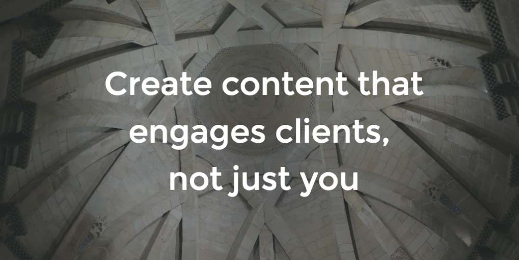 # 55 Create content that engages clients, not just you