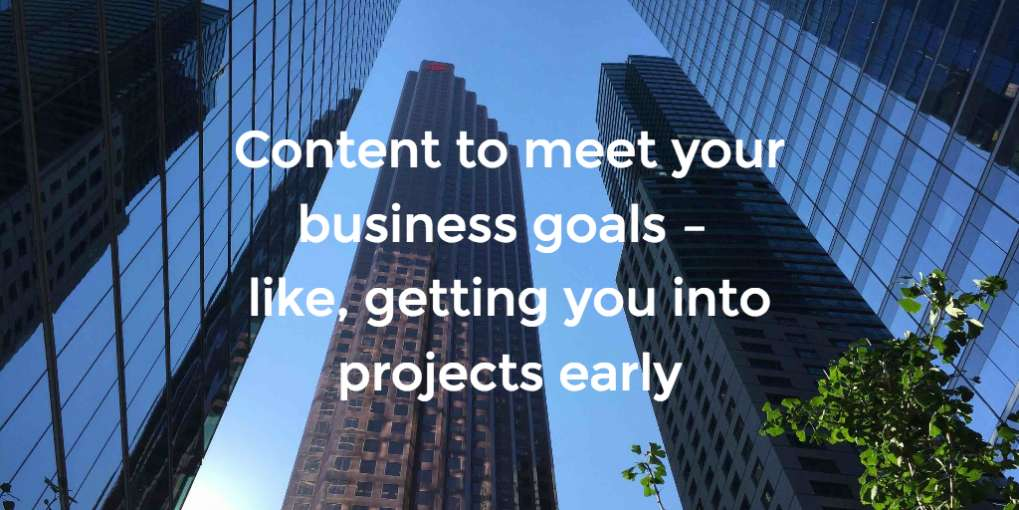 #58 Content to meet your business goals – like, getting you into projects early
