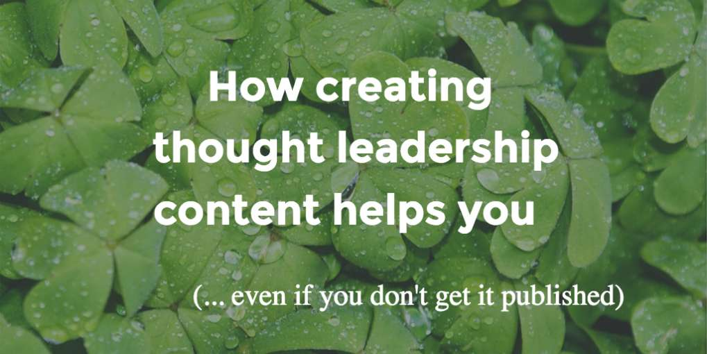#48 How creating thought leadership content helps you (even if you didn't get it published)
