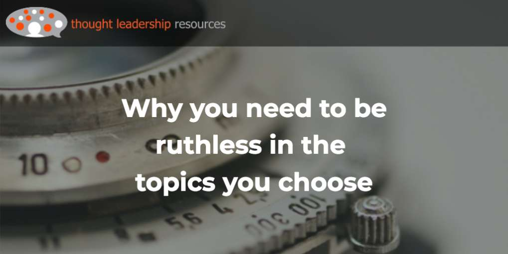 #108 Why you need to be ruthless in the topics you choose