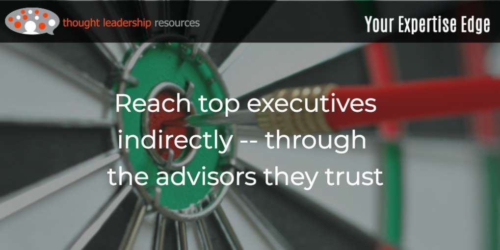 #102 Reach top executives indirectly -- through the advisors they trust