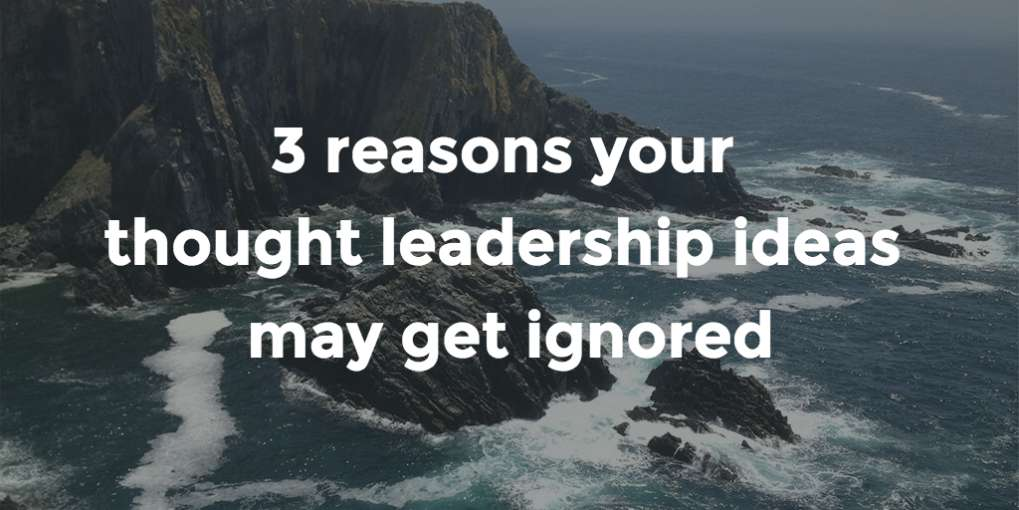 #38 3 reasons your thought leadership ideas may get ignored