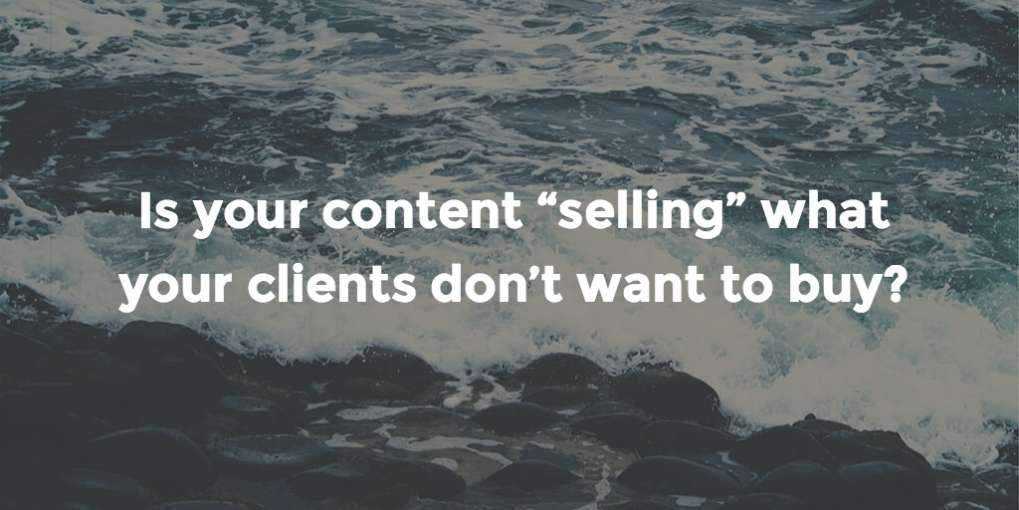"#26 Is your content ""selling"" what your clients don't want to buy?"
