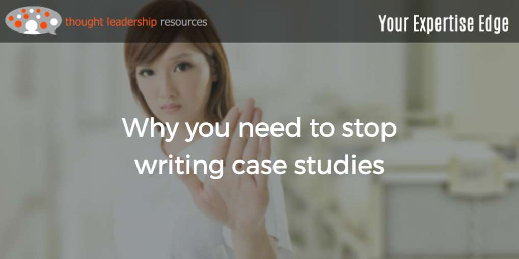 #89 Why you need to stop writing case studies