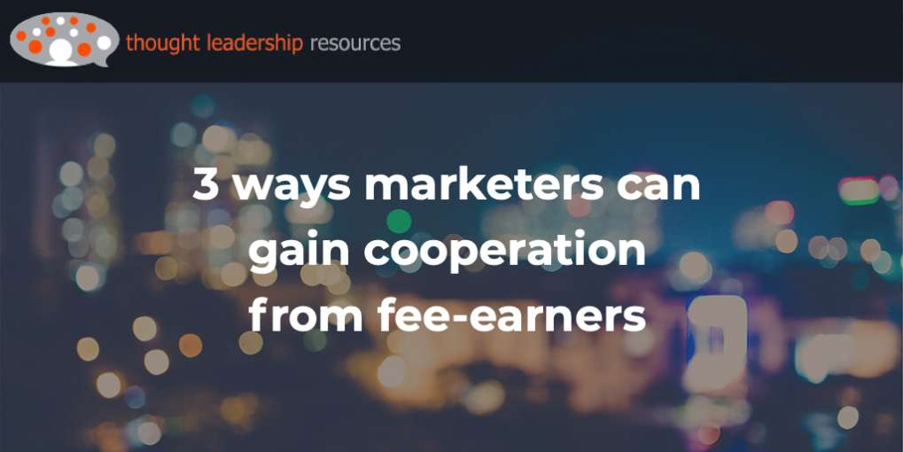 #124 3 ways marketers can gain cooperation from fee-earners